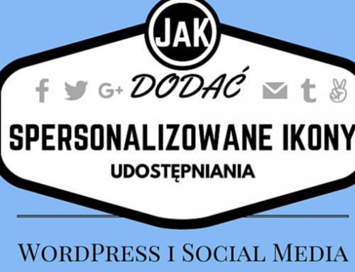 TUTORIAL: Jak dodać własne ikony udostępniana na Social Media do Bloga na WordPress