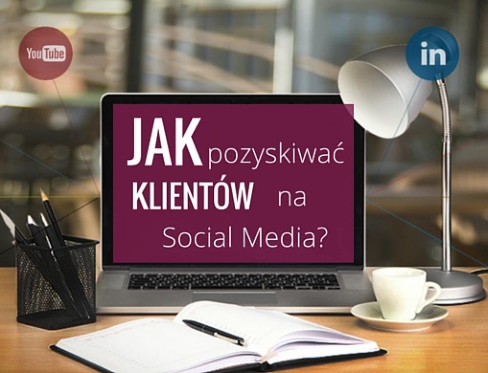 Jak pozyskiwać klientów na Social Mediach?