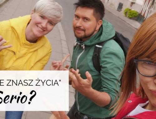 """""""NIE ZNASZ ŻYCIA"""" SERIO?"""