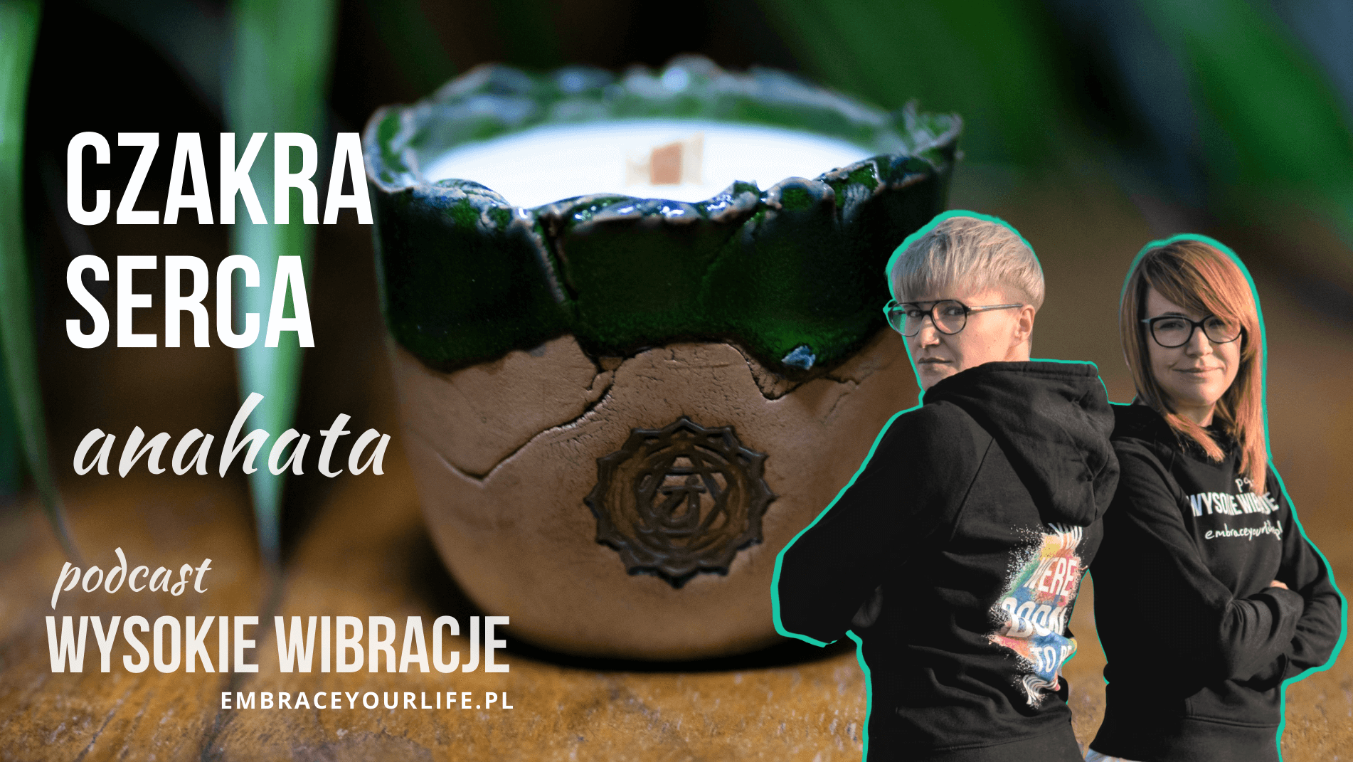 WYSOKIE WIBRACJE #57: CZAKRA SERCA (anahata) I jak ją balansować