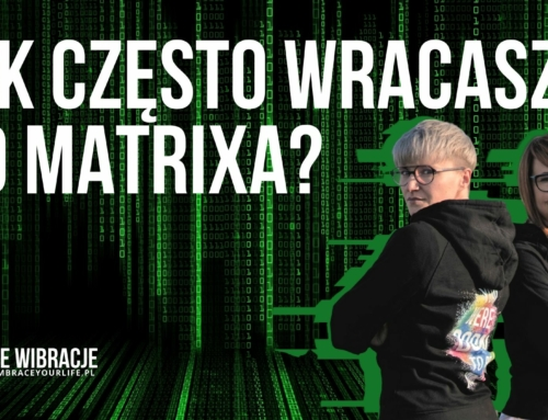 Jak często wracasz do MATRIXA? | WYSOKIE WIBRACJE #94